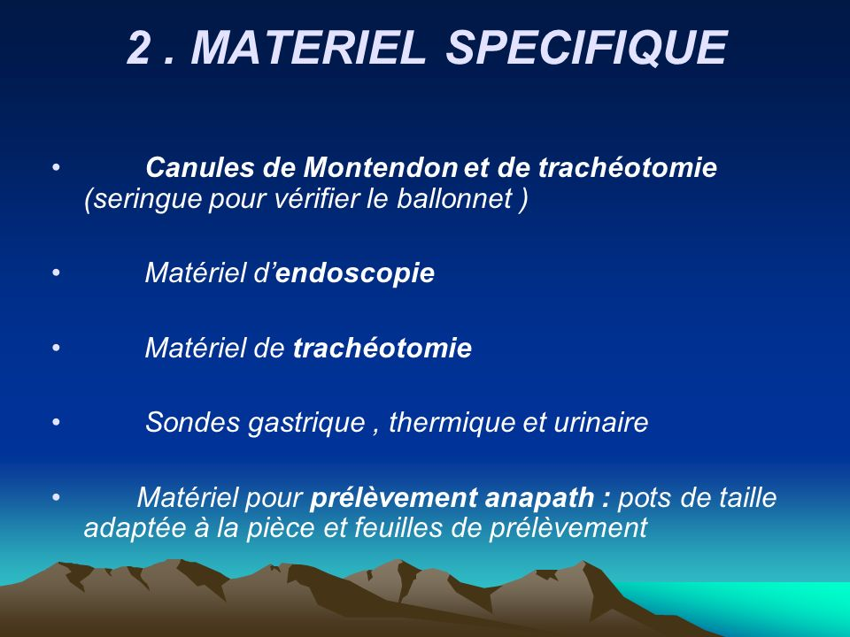2 . MATERIEL SPECIFIQUE Canules de Montendon et de trachéotomie (seringue pour vérifier le ballonnet )