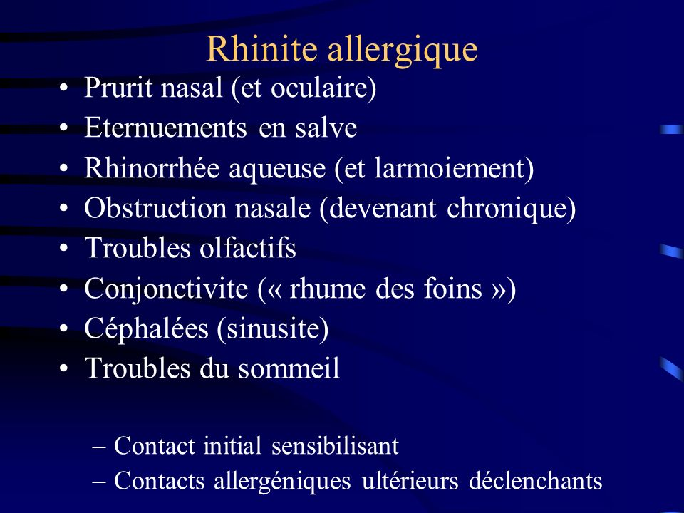 Rhinite allergique Prurit nasal (et oculaire) Eternuements en salve