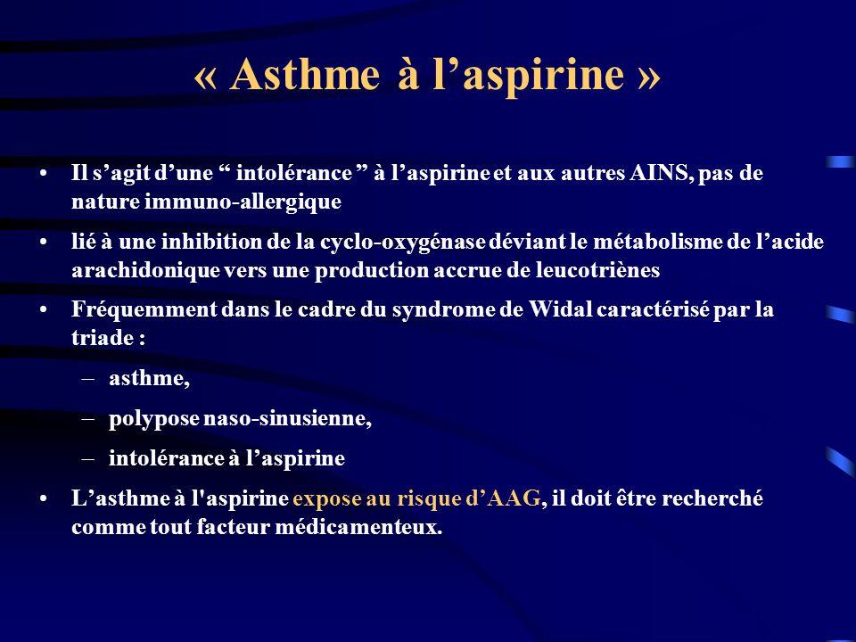 « Asthme à l'aspirine » Il s'agit d'une intolérance à l'aspirine et aux autres AINS, pas de nature immuno-allergique.