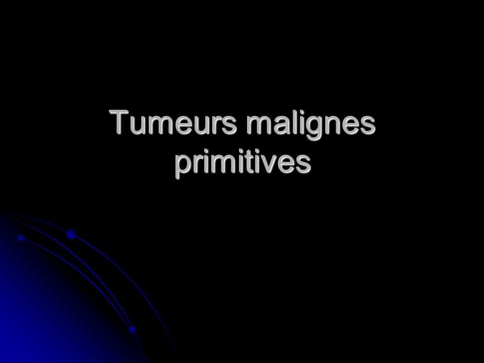Tumeurs malignes primitives