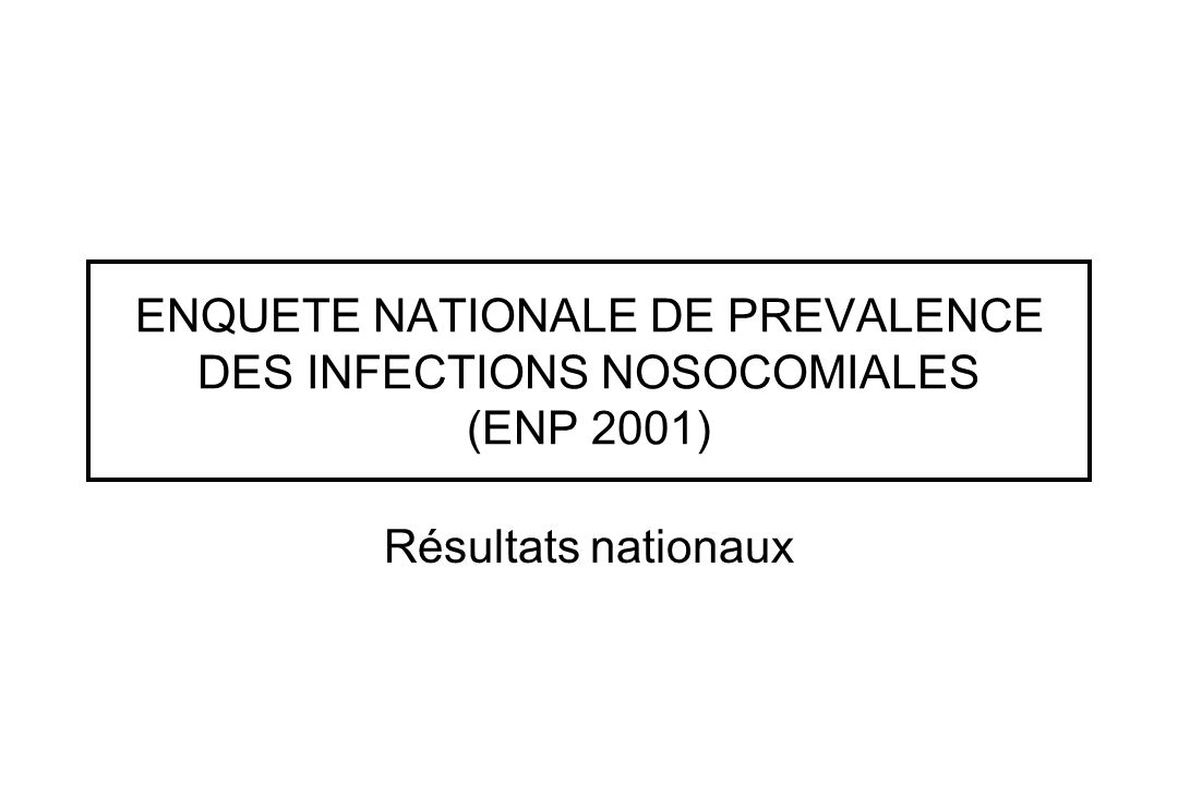 ENQUETE NATIONALE DE PREVALENCE DES INFECTIONS NOSOCOMIALES (ENP 2001)