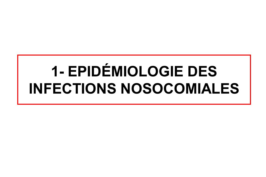 1- EPIDÉMIOLOGIE DES INFECTIONS NOSOCOMIALES