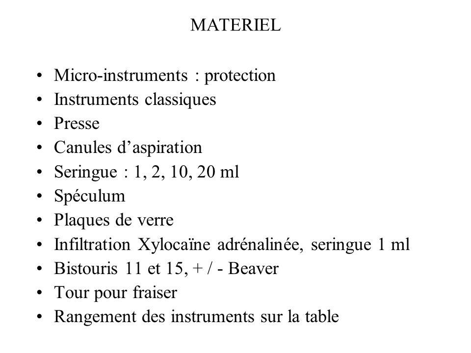 MATERIEL Micro-instruments : protection. Instruments classiques. Presse. Canules d'aspiration. Seringue : 1, 2, 10, 20 ml.
