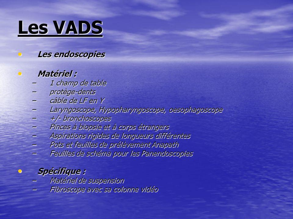 Les VADS Les endoscopies Matériel : Spécifique : 1 champ de table