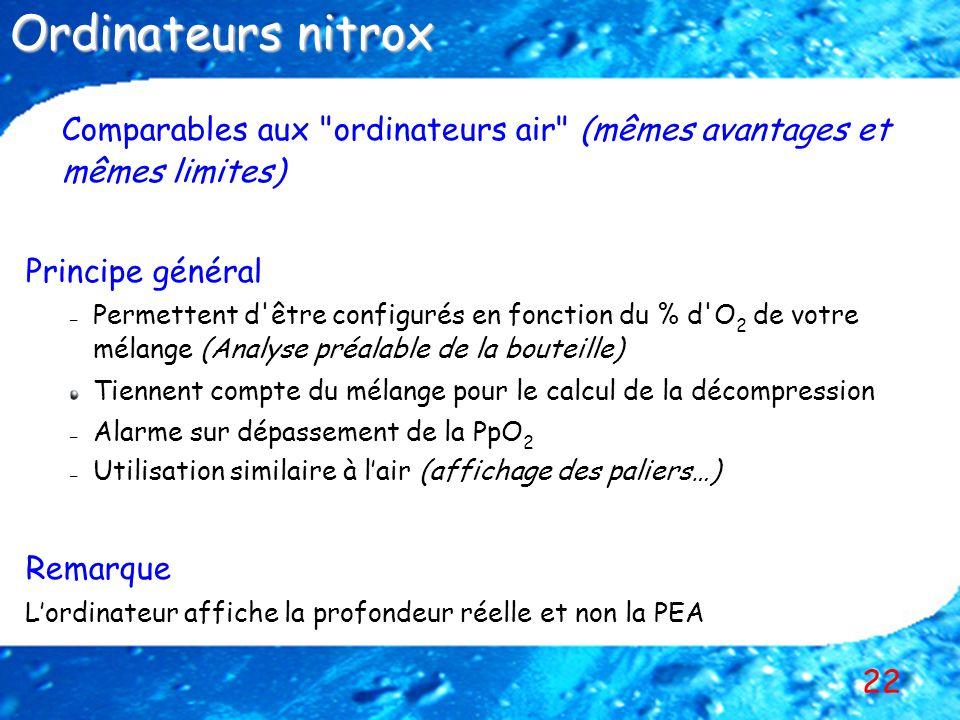 Ordinateurs nitrox Comparables aux ordinateurs air (mêmes avantages et mêmes limites) Principe général.