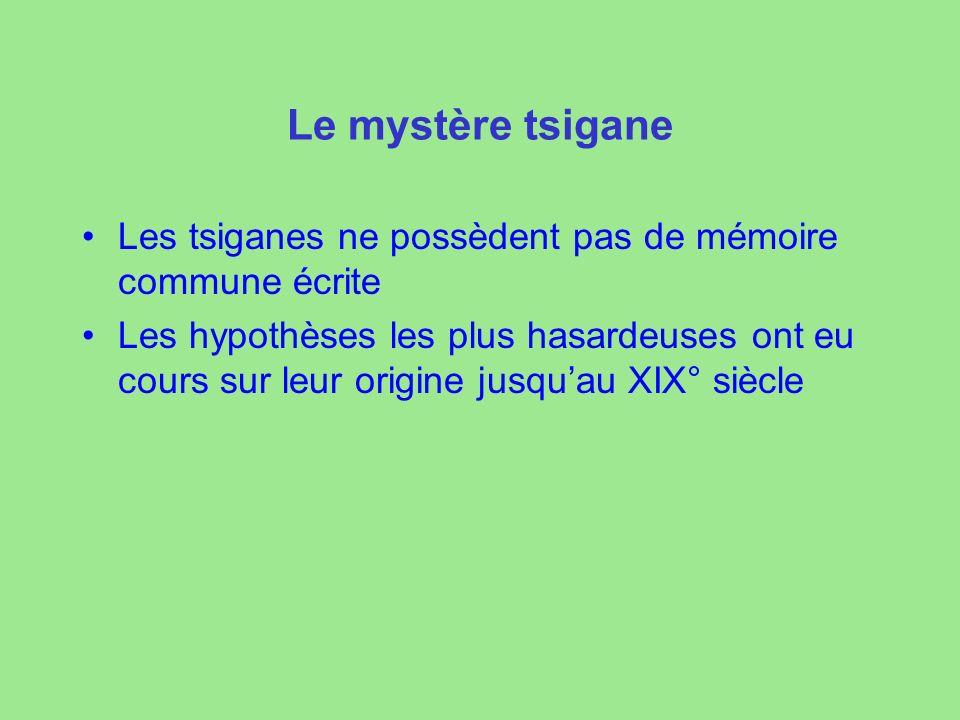 Le mystère tsigane Les tsiganes ne possèdent pas de mémoire commune écrite.