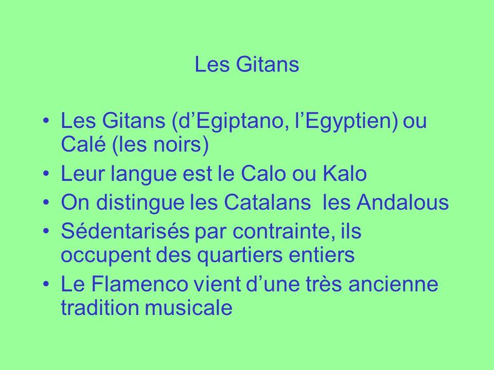 Les Gitans Les Gitans (d'Egiptano, l'Egyptien) ou Calé (les noirs) Leur langue est le Calo ou Kalo.