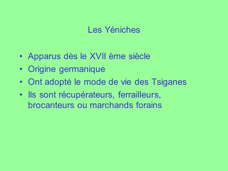 Les Yéniches Apparus dès le XVII ème siècle. Origine germanique. Ont adopté le mode de vie des Tsiganes.