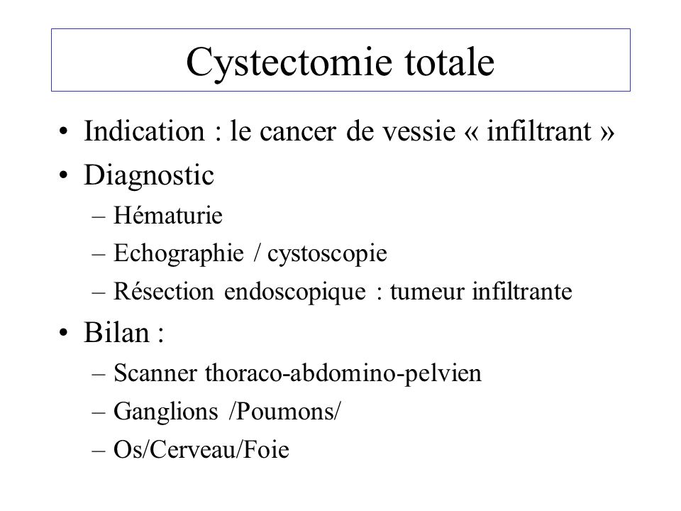 Cystectomie totale Indication : le cancer de vessie « infiltrant »