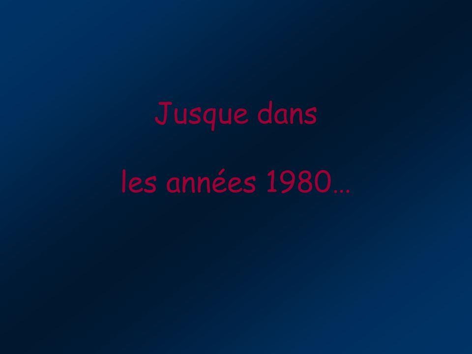 Jusque dans les années 1980…