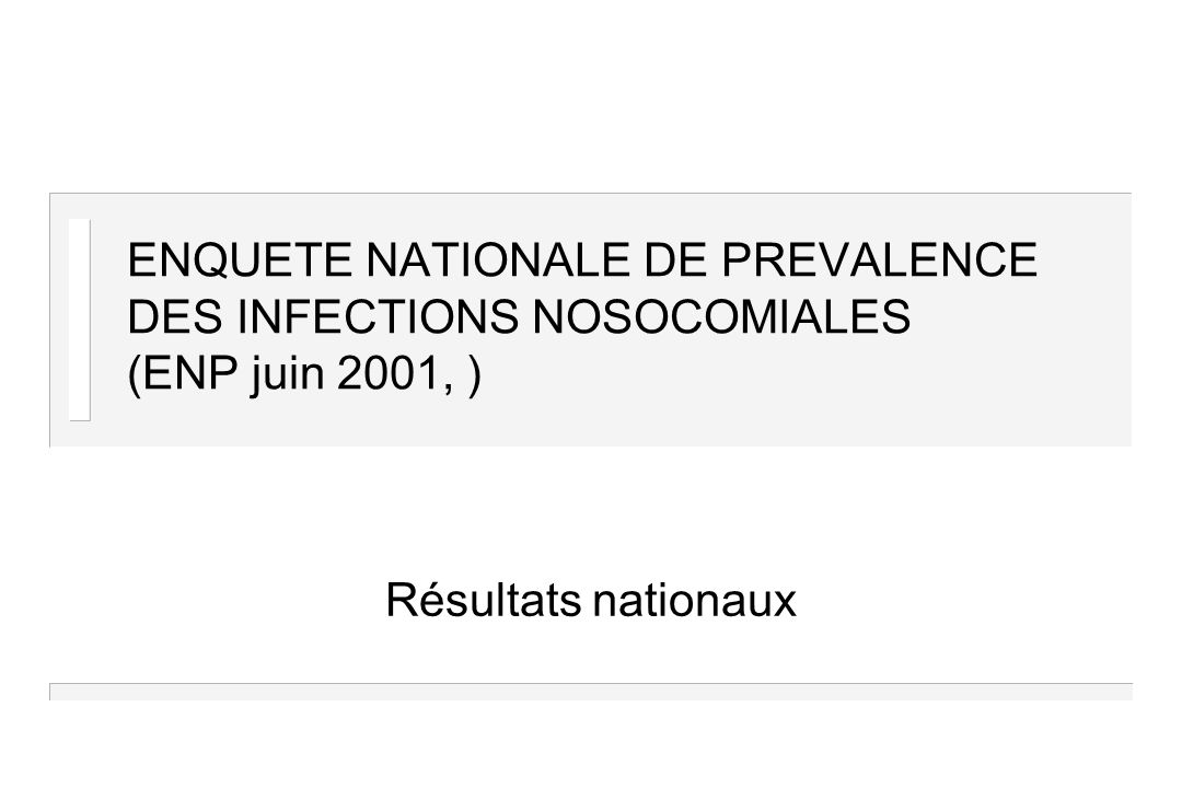 ENQUETE NATIONALE DE PREVALENCE DES INFECTIONS NOSOCOMIALES (ENP juin 2001, )