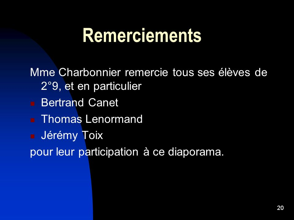 Remerciements Mme Charbonnier remercie tous ses élèves de 2°9, et en particulier. Bertrand Canet. Thomas Lenormand.
