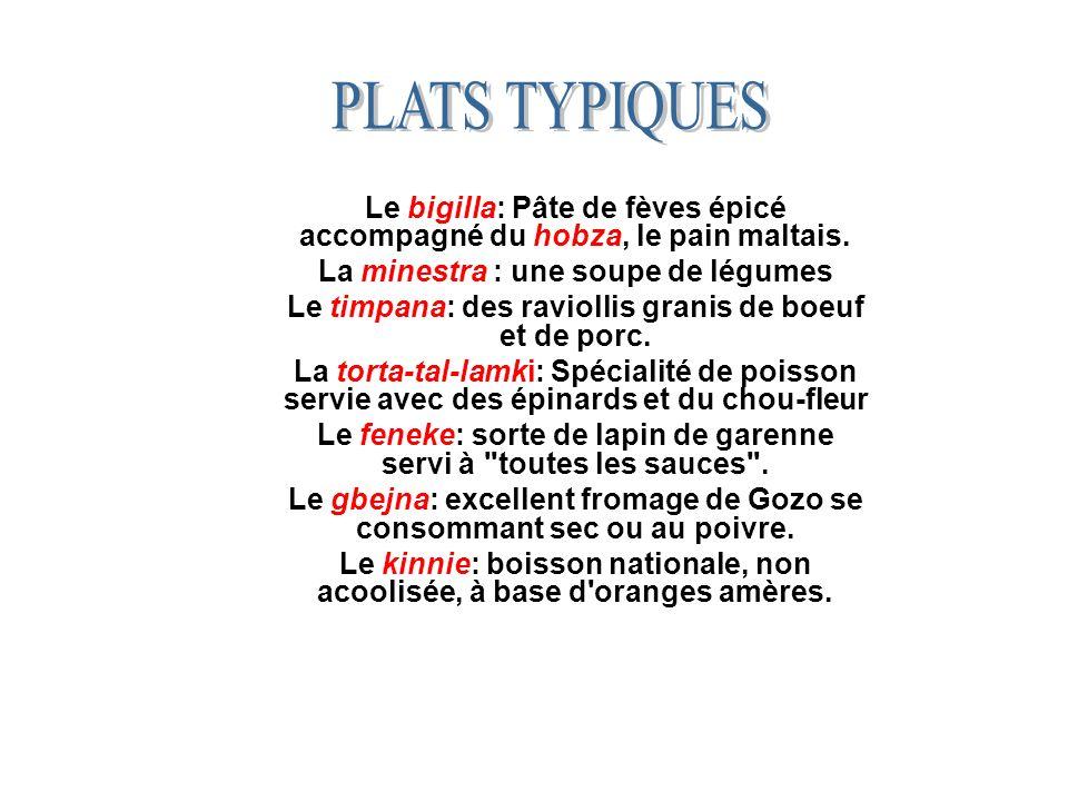PLATS TYPIQUESLe bigilla: Pâte de fèves épicé accompagné du hobza, le pain maltais. La minestra : une soupe de légumes.