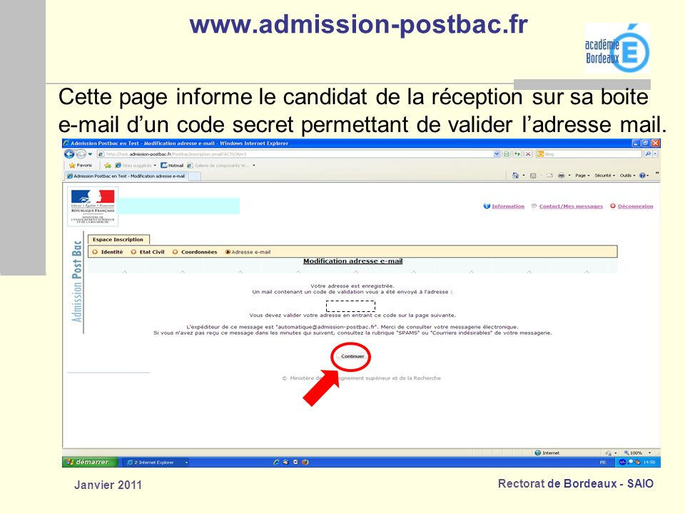 www.admission-postbac.fr Cette page informe le candidat de la réception sur sa boite. e-mail d'un code secret permettant de valider l'adresse mail.