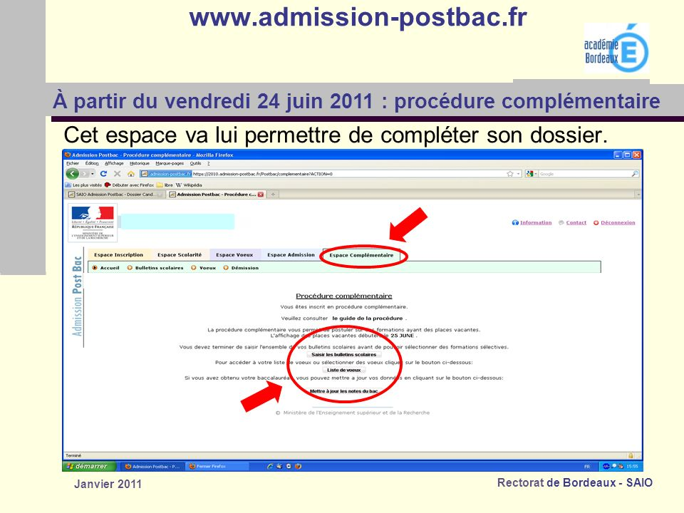 www.admission-postbac.fr À partir du vendredi 24 juin 2011 : procédure complémentaire. Cet espace va lui permettre de compléter son dossier.