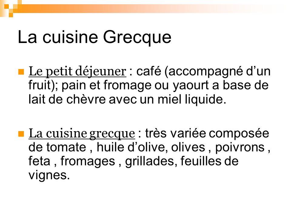 La cuisine Grecque Le petit déjeuner : café (accompagné d'un fruit); pain et fromage ou yaourt a base de lait de chèvre avec un miel liquide.