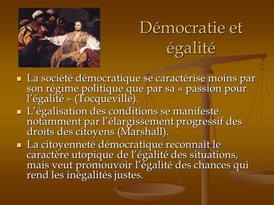 Démocratie et égalité La société démocratique se caractérise moins par son régime politique que par sa « passion pour l'égalité » (Tocqueville).