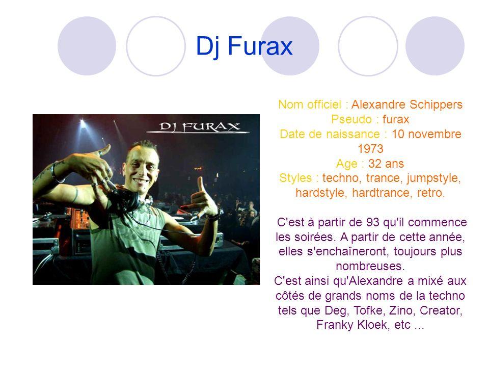 Dj Furax Nom officiel : Alexandre Schippers Pseudo : furax
