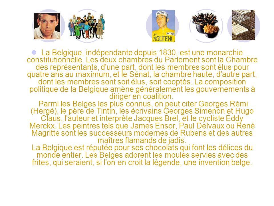 La Belgique, indépendante depuis 1830, est une monarchie constitutionnelle.