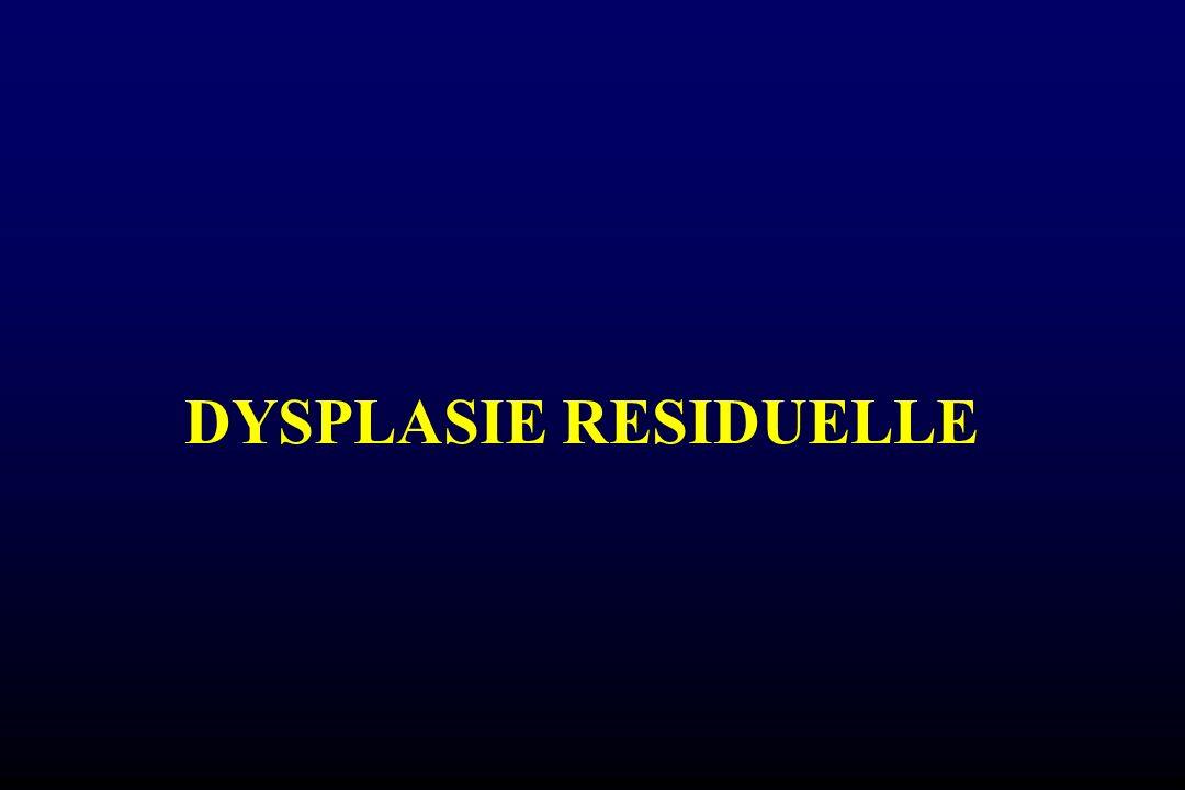 DYSPLASIE RESIDUELLE