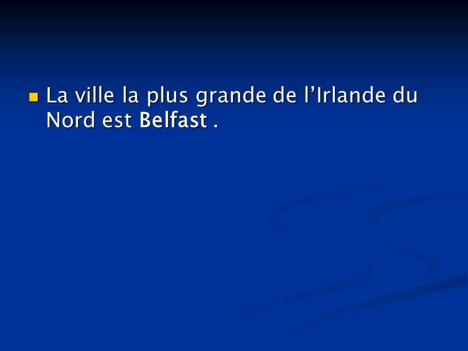 La ville la plus grande de l'Irlande du Nord est Belfast .