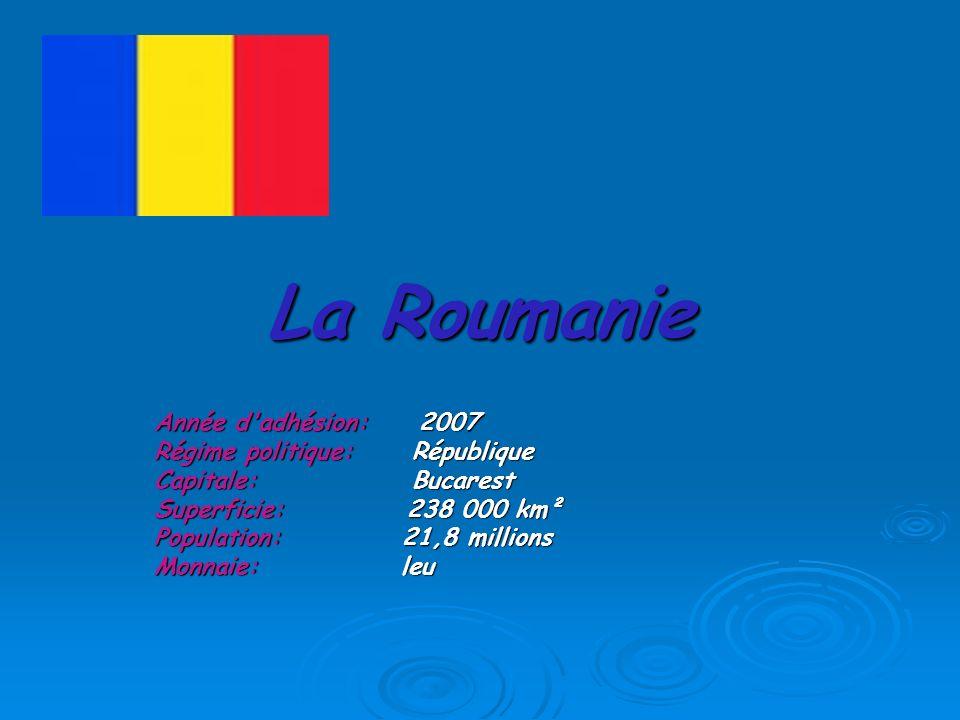 La Roumanie Année d adhésion: 2007 Régime politique: République