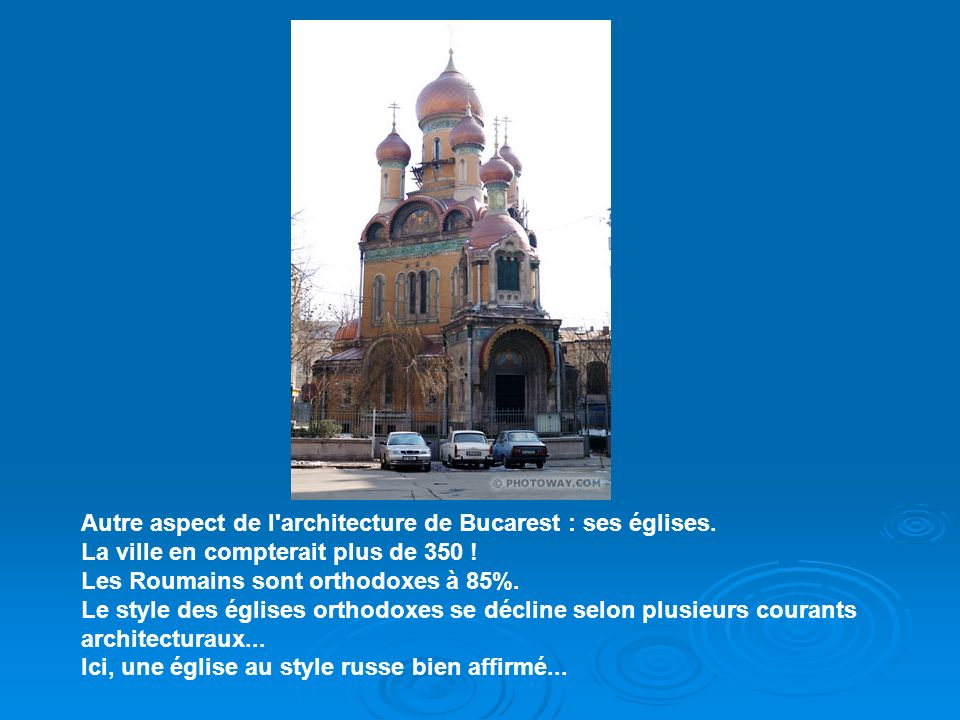 Autre aspect de l architecture de Bucarest : ses églises.