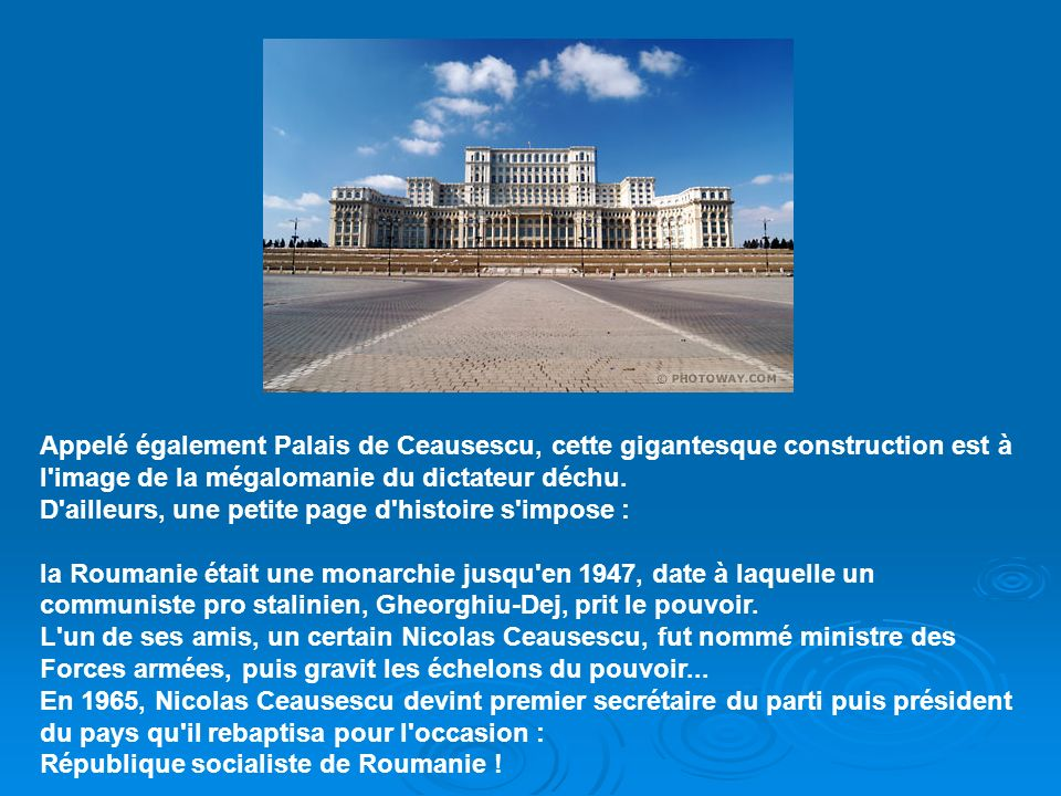 Appelé également Palais de Ceausescu, cette gigantesque construction est à l image de la mégalomanie du dictateur déchu.