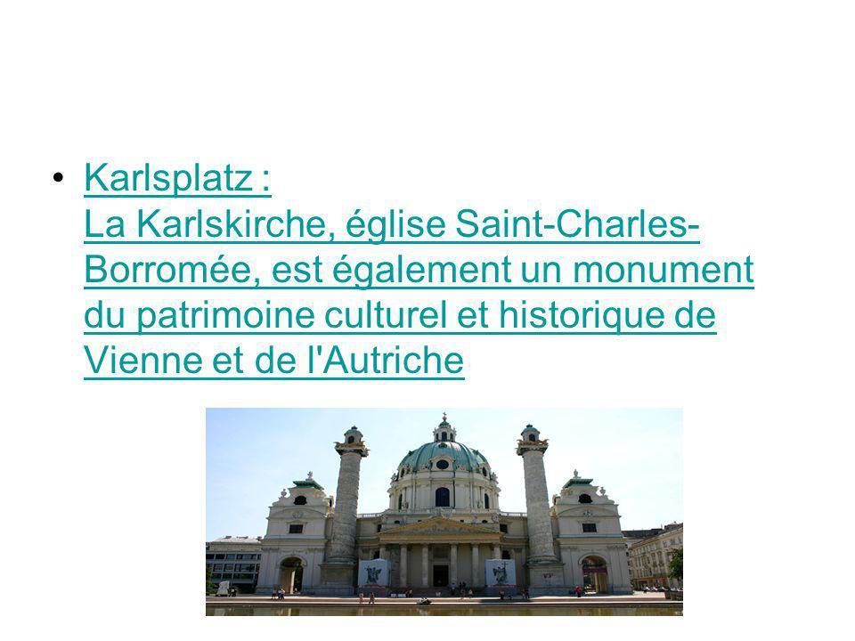 Karlsplatz : La Karlskirche, église Saint-Charles-Borromée, est également un monument du patrimoine culturel et historique de Vienne et de l Autriche