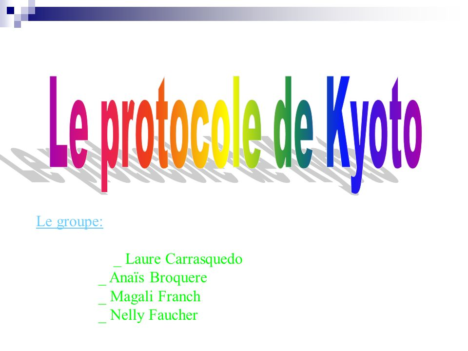 Le protocole de Kyoto Le groupe: _ Laure Carrasquedo _ Anaïs Broquere