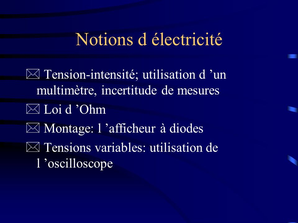 Notions d électricité Tension-intensité; utilisation d 'un multimètre, incertitude de mesures. Loi d 'Ohm.