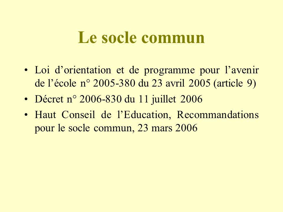 Le socle commun Loi d'orientation et de programme pour l'avenir de l'école n° 2005-380 du 23 avril 2005 (article 9)