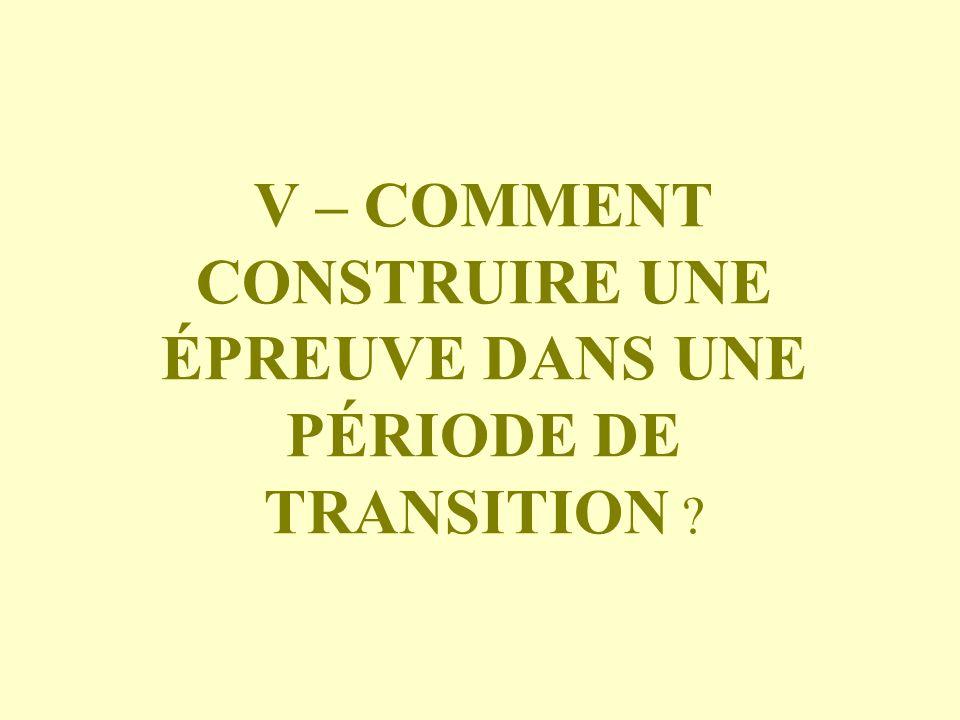 V – COMMENT CONSTRUIRE UNE ÉPREUVE DANS UNE PÉRIODE DE TRANSITION