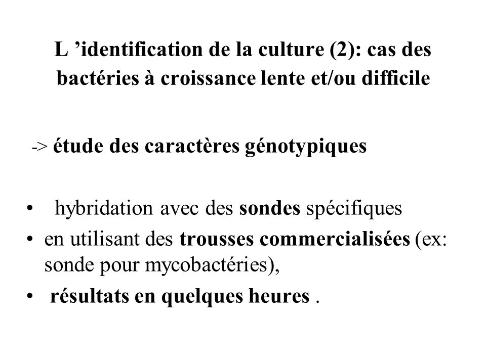 L 'identification de la culture (2): cas des bactéries à croissance lente et/ou difficile
