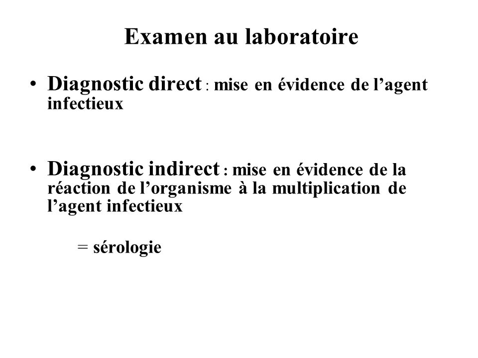 Examen au laboratoire Diagnostic direct : mise en évidence de l'agent infectieux.