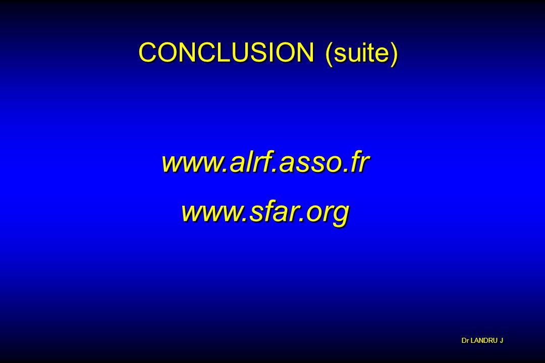 CONCLUSION (suite) www.alrf.asso.fr www.sfar.org