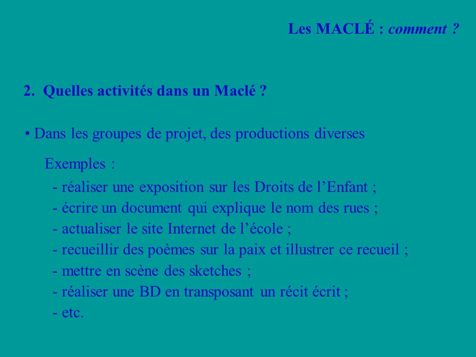 Les MACLÉ : comment 2. Quelles activités dans un Maclé • Dans les groupes de projet, des productions diverses.