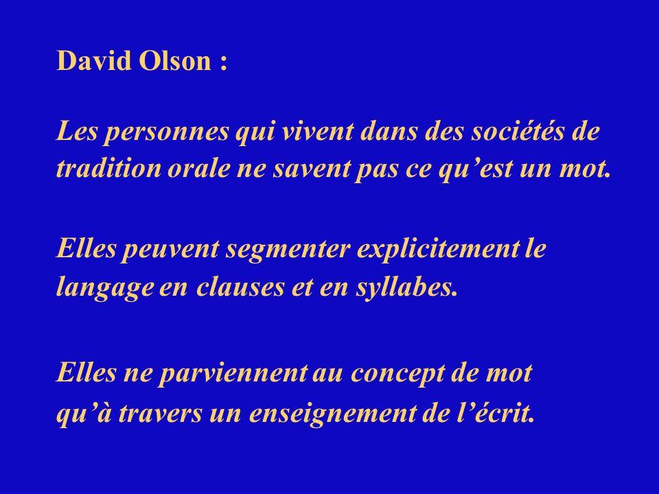 David Olson : Les personnes qui vivent dans des sociétés de. tradition orale ne savent pas ce qu'est un mot.