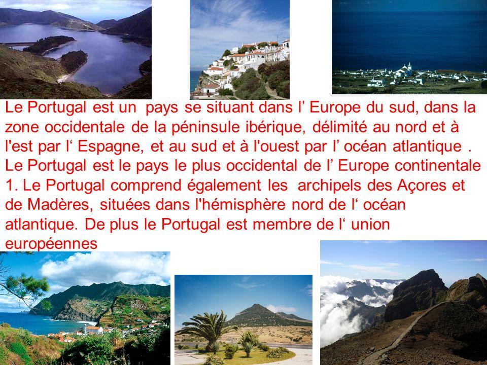 Le Portugal est un pays se situant dans l' Europe du sud, dans la zone occidentale de la péninsule ibérique, délimité au nord et à l est par l' Espagne, et au sud et à l ouest par l' océan atlantique . Le Portugal est le pays le plus occidental de l' Europe continentale 1. Le Portugal comprend également les archipels des Açores et de Madères, situées dans l hémisphère nord de l' océan atlantique. De plus le Portugal est membre de l' union européennes