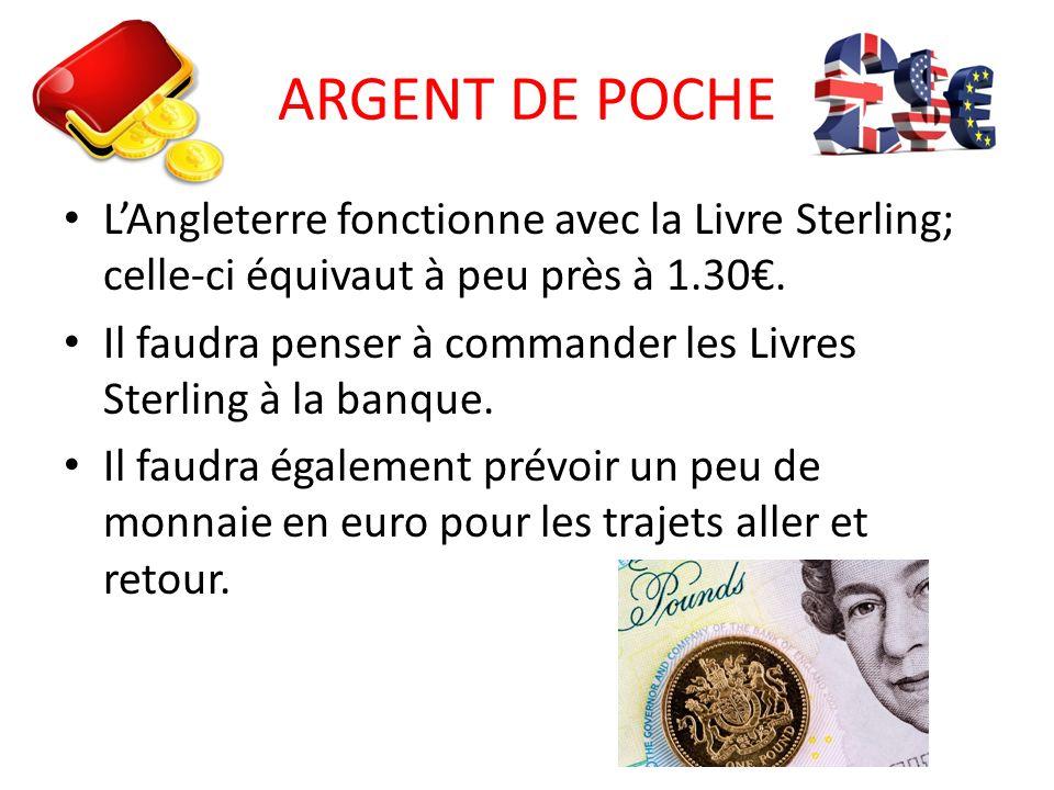 ARGENT DE POCHE L'Angleterre fonctionne avec la Livre Sterling; celle-ci équivaut à peu près à 1.30€.