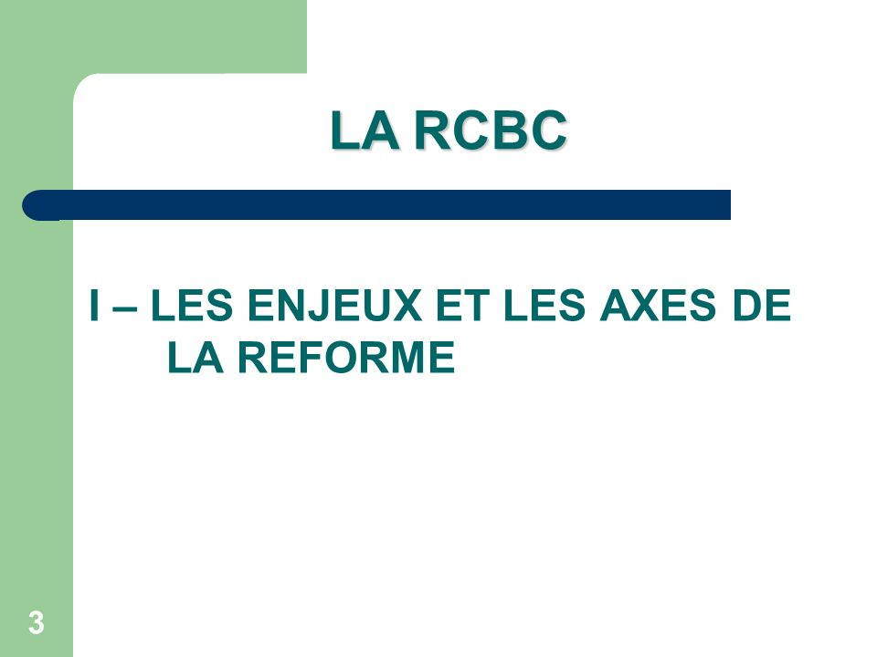 LA RCBC I – LES ENJEUX ET LES AXES DE LA REFORME