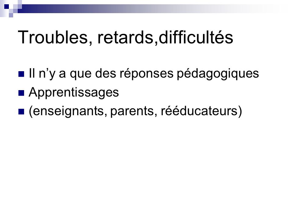 Troubles, retards,difficultés