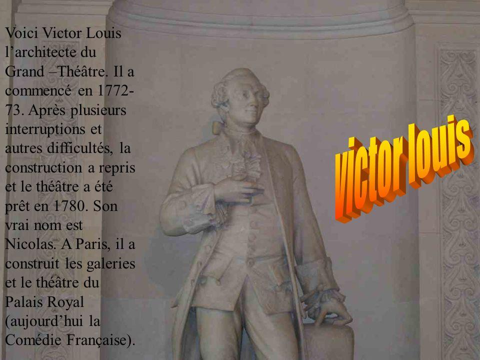 Voici Victor Louis l'architecte du Grand –Théâtre