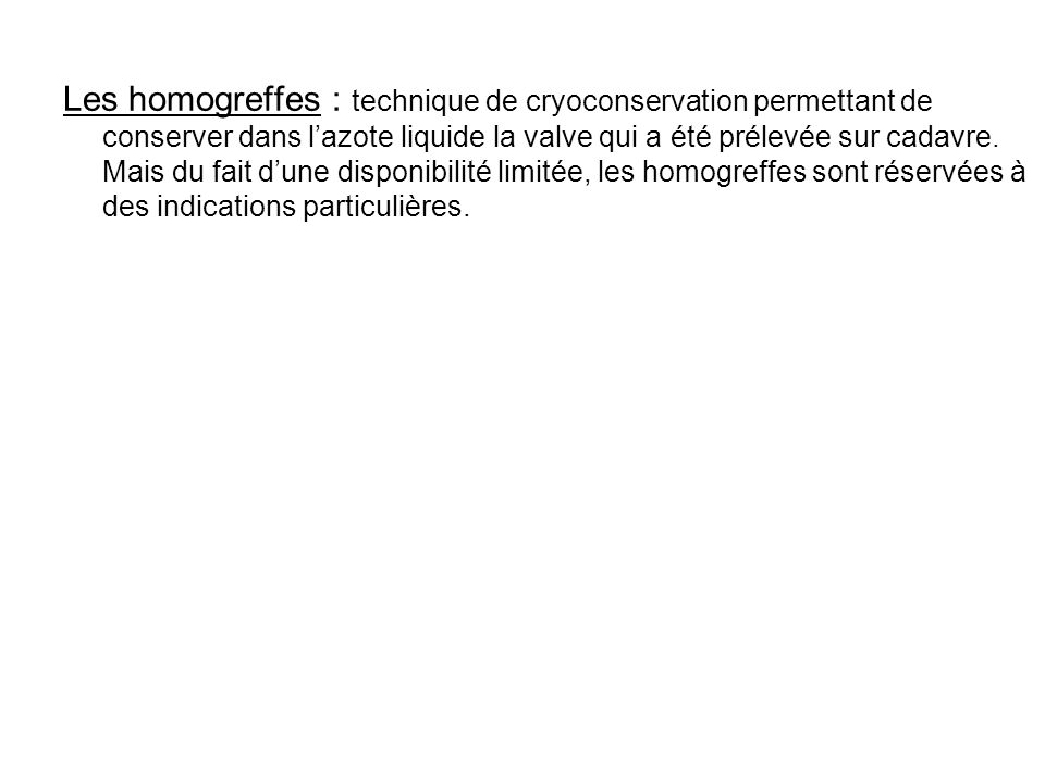 Les homogreffes : technique de cryoconservation permettant de conserver dans l'azote liquide la valve qui a été prélevée sur cadavre.