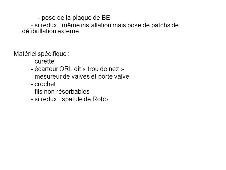 - pose de la plaque de BE - si redux : même installation mais pose de patchs de défibrillation externe.