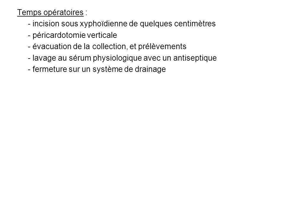 Temps opératoires : - incision sous xyphoïdienne de quelques centimètres. - péricardotomie verticale.