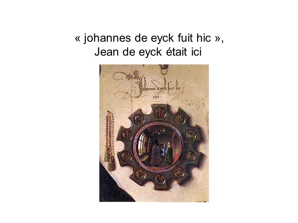 « johannes de eyck fuit hic », Jean de eyck était ici