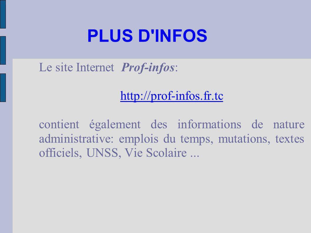 PLUS D INFOS Le site Internet Prof-infos: http://prof-infos.fr.tc