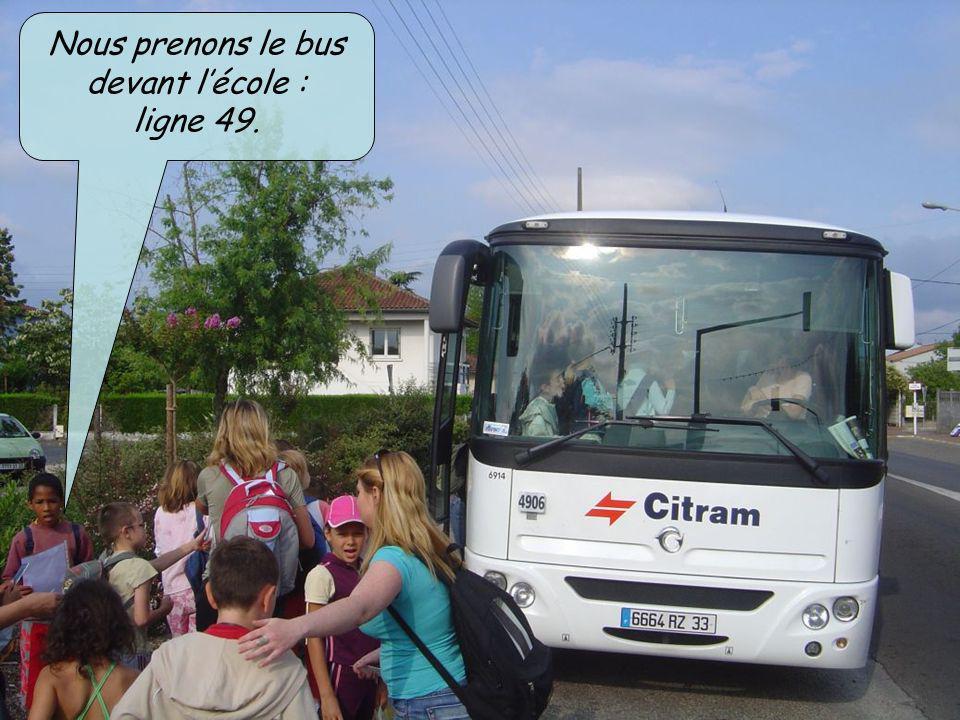 Nous prenons le bus devant l'école : ligne 49.