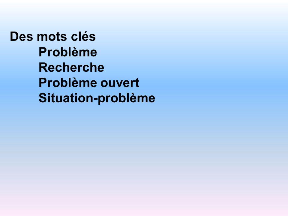 Des mots clés Problème Recherche Problème ouvert Situation-problème